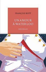 Un amour à Waterloo par François Bott