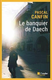 Le banquier de Daech par Pascal Canfin