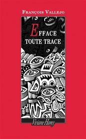 Efface toute trace par François Vallejo